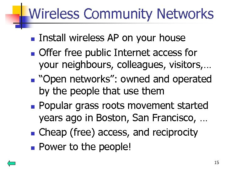 Wireless Community Networks n n n Install wireless AP on your house Offer free
