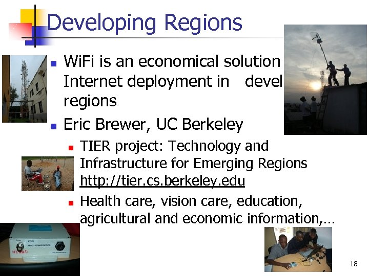 Developing Regions n n Wi. Fi is an economical solution for Internet deployment in