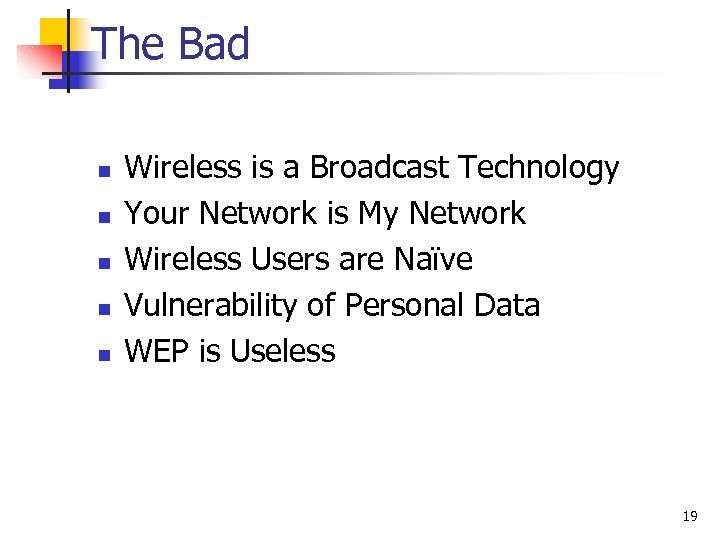 The Bad n n n Wireless is a Broadcast Technology Your Network is My