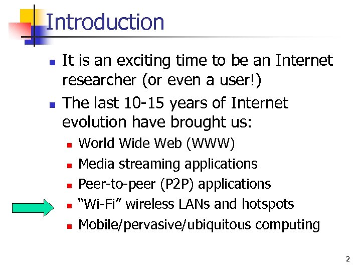 Introduction n n It is an exciting time to be an Internet researcher (or