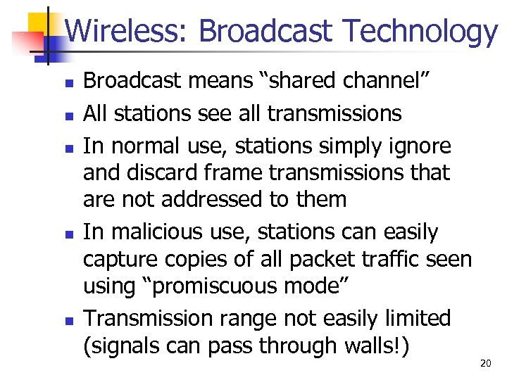 """Wireless: Broadcast Technology n n n Broadcast means """"shared channel"""" All stations see all"""