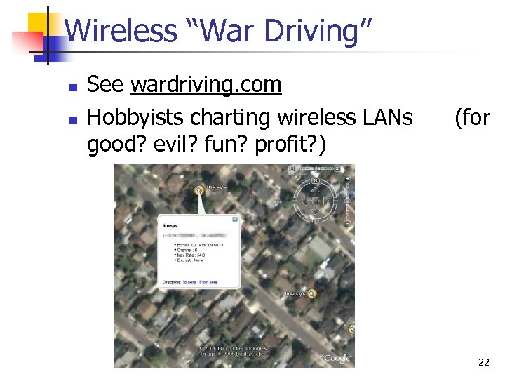 "Wireless ""War Driving"" n n See wardriving. com Hobbyists charting wireless LANs good? evil?"