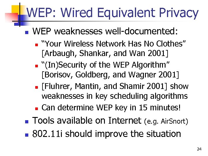"""WEP: Wired Equivalent Privacy n WEP weaknesses well-documented: n n n """"Your Wireless Network"""