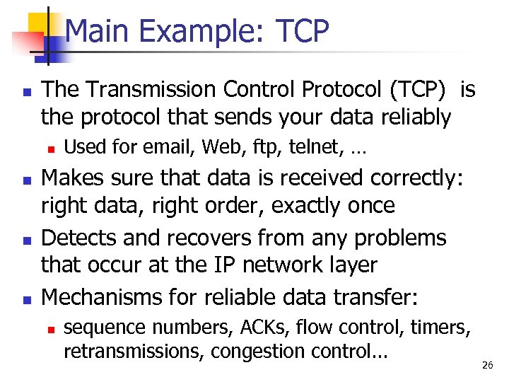Main Example: TCP n The Transmission Control Protocol (TCP) is the protocol that sends