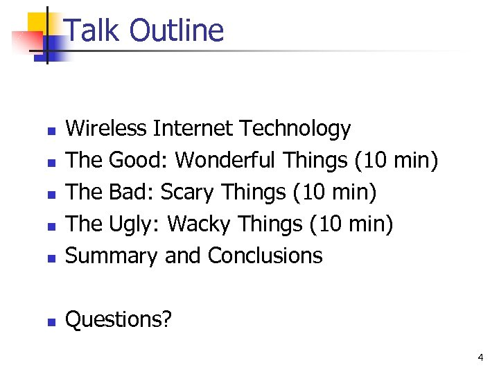 Talk Outline n Wireless Internet Technology The Good: Wonderful Things (10 min) The Bad: