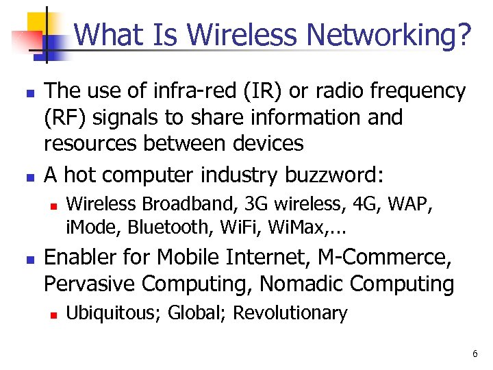 What Is Wireless Networking? n n The use of infra-red (IR) or radio frequency