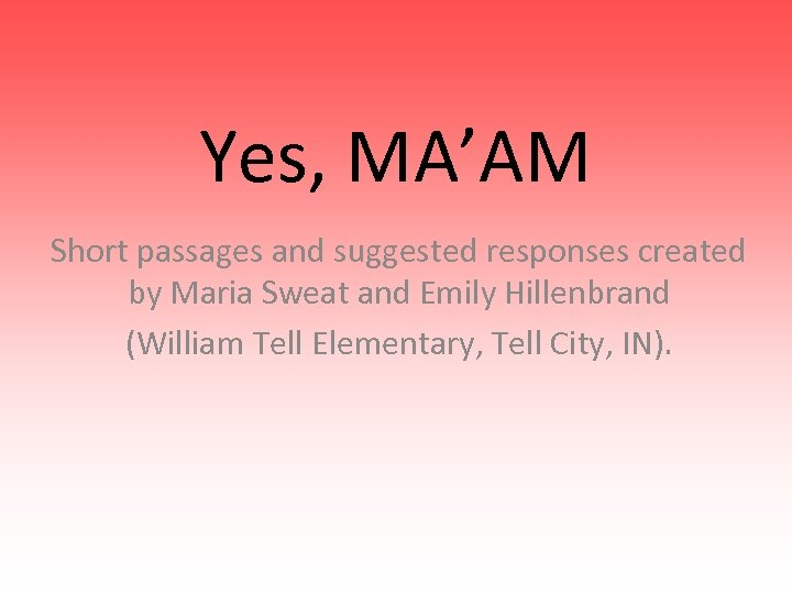 Yes, MA'AM Short passages and suggested responses created by Maria Sweat and Emily Hillenbrand