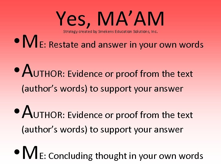 Yes, MA'AM Strategy created by Smekens Education Solutions, Inc. • ME: Restate and answer