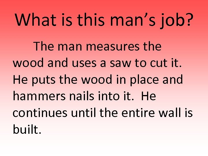 What is this man's job? The man measures the wood and uses a saw