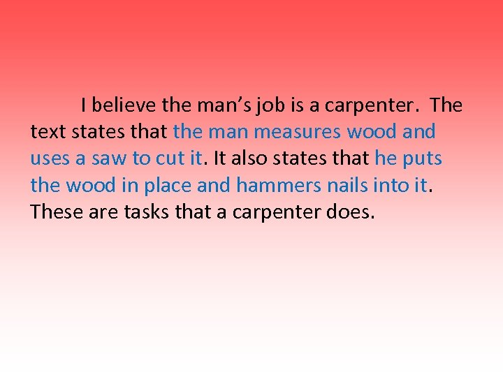 I believe the man's job is a carpenter. The text states that the man