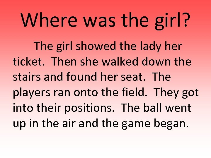 Where was the girl? The girl showed the lady her ticket. Then she walked