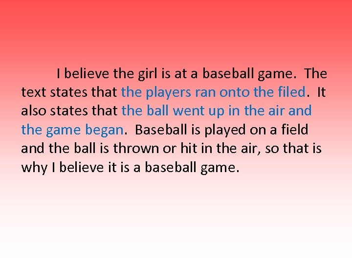 I believe the girl is at a baseball game. The text states that the