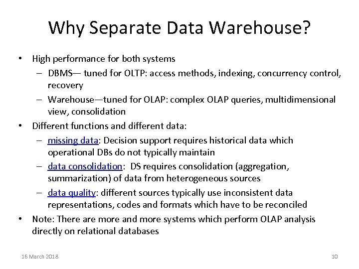 Why Separate Data Warehouse? • High performance for both systems – DBMS— tuned for