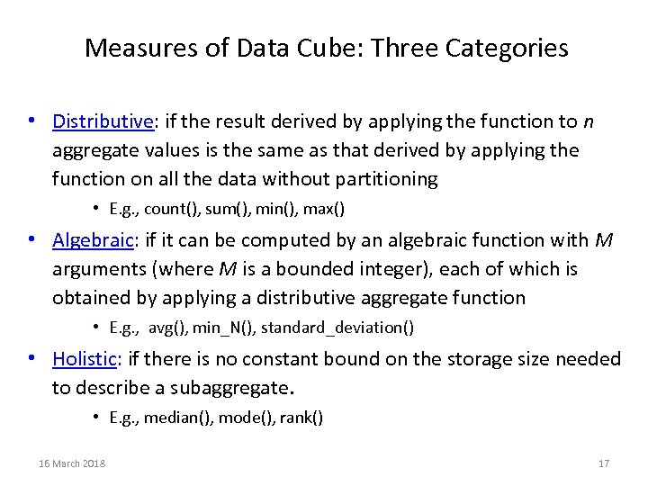 Measures of Data Cube: Three Categories • Distributive: if the result derived by applying