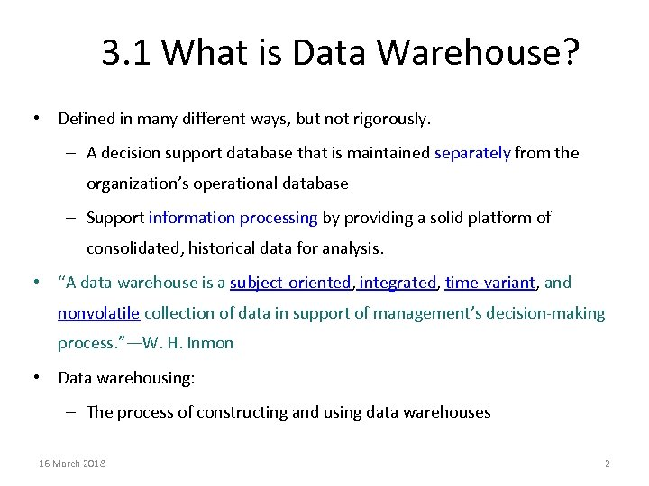 3. 1 What is Data Warehouse? • Defined in many different ways, but not