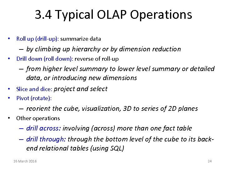 3. 4 Typical OLAP Operations • Roll up (drill-up): summarize data – by climbing
