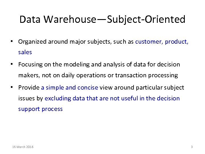 Data Warehouse—Subject-Oriented • Organized around major subjects, such as customer, product, sales • Focusing