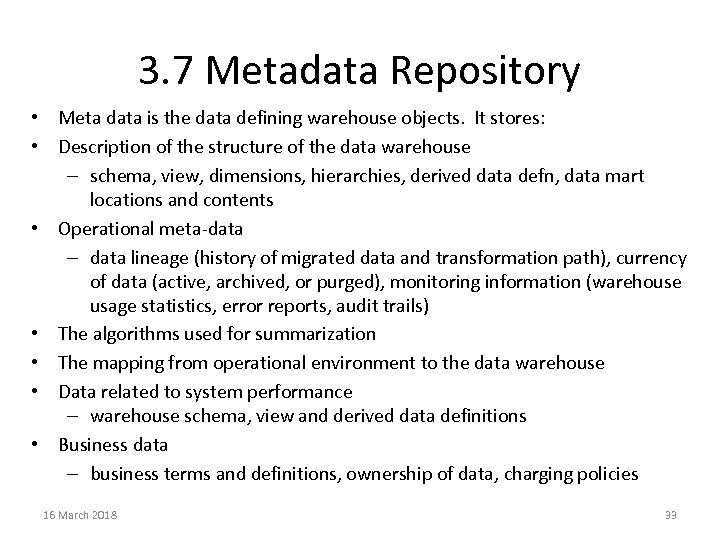 3. 7 Metadata Repository • Meta data is the data defining warehouse objects. It