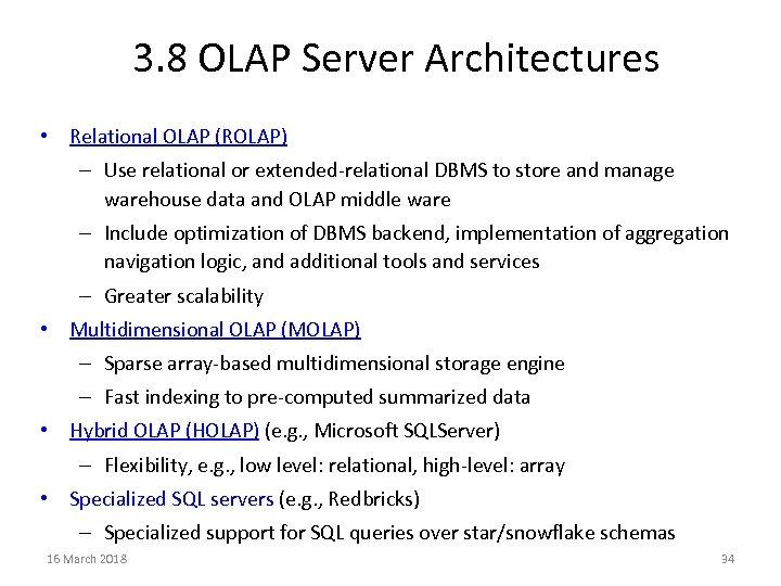 3. 8 OLAP Server Architectures • Relational OLAP (ROLAP) – Use relational or extended-relational