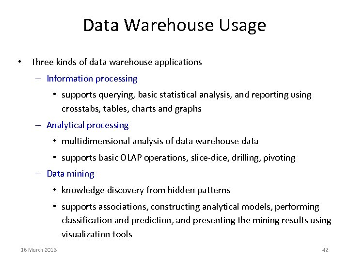 Data Warehouse Usage • Three kinds of data warehouse applications – Information processing •