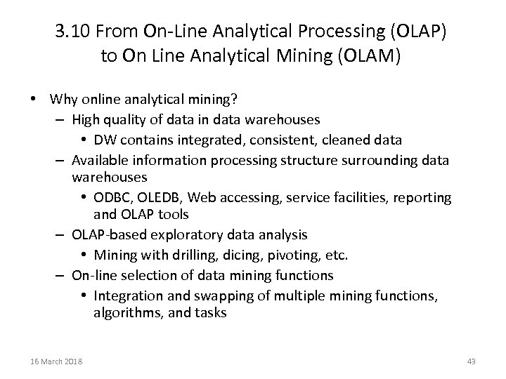 3. 10 From On-Line Analytical Processing (OLAP) to On Line Analytical Mining (OLAM) •