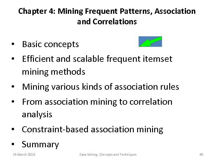 Chapter 4: Mining Frequent Patterns, Association and Correlations • Basic concepts • Efficient and