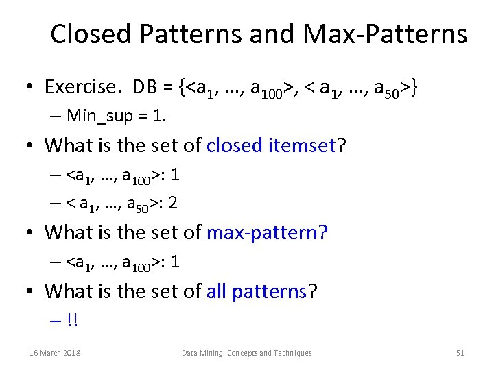 Closed Patterns and Max-Patterns • Exercise. DB = {<a 1, …, a 100>, <