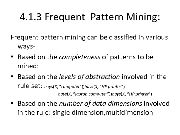 4. 1. 3 Frequent Pattern Mining: Frequent pattern mining can be classified in various