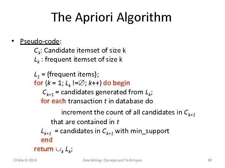 The Apriori Algorithm • Pseudo-code: Ck: Candidate itemset of size k Lk : frequent