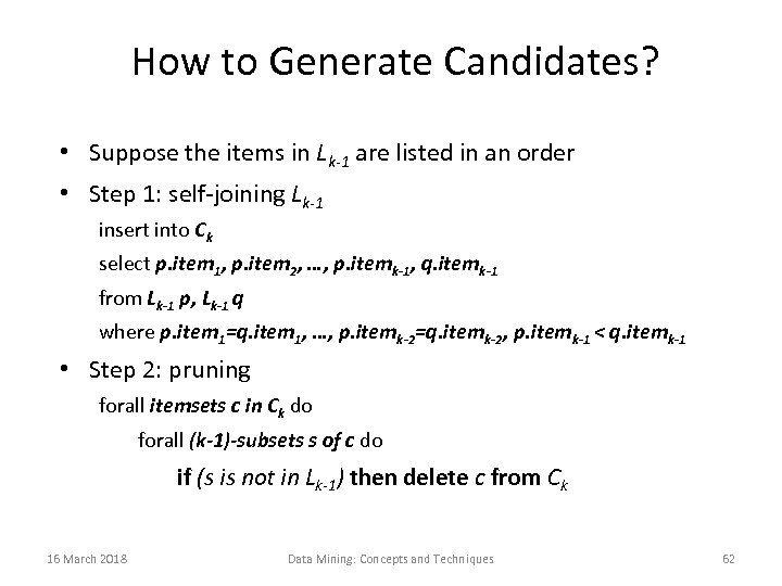 How to Generate Candidates? • Suppose the items in Lk-1 are listed in an