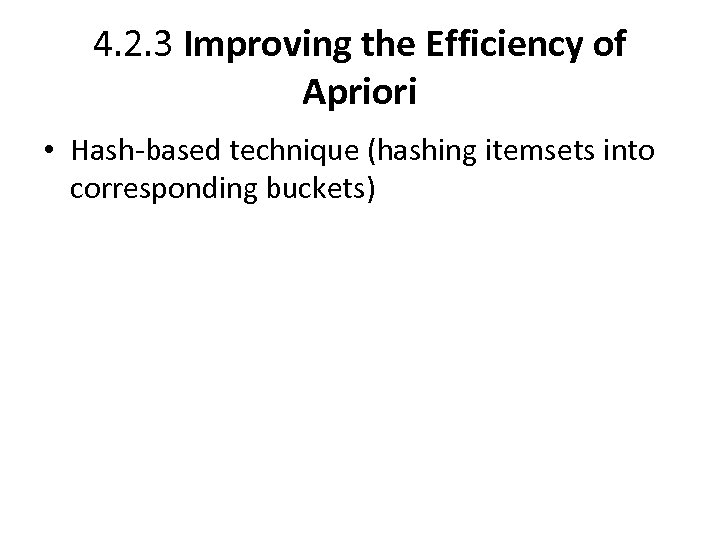 4. 2. 3 Improving the Efficiency of Apriori • Hash-based technique (hashing itemsets into