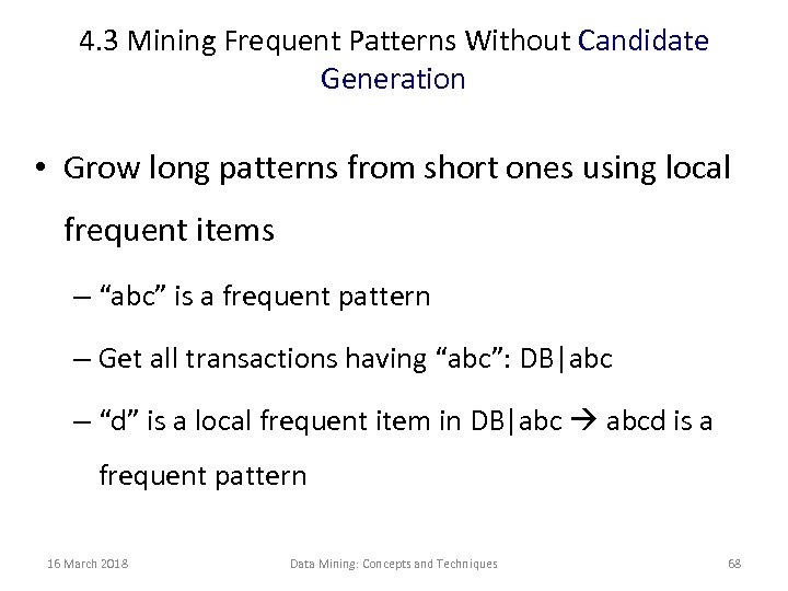 4. 3 Mining Frequent Patterns Without Candidate Generation • Grow long patterns from short