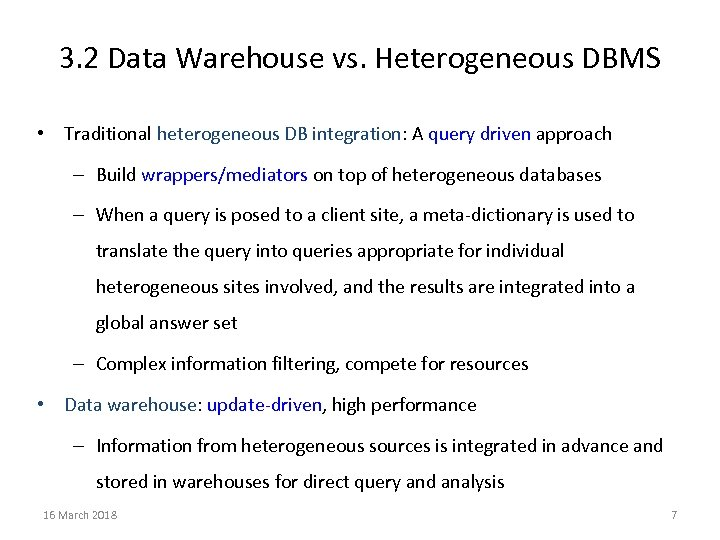 3. 2 Data Warehouse vs. Heterogeneous DBMS • Traditional heterogeneous DB integration: A query