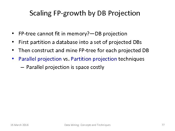 Scaling FP-growth by DB Projection • • FP-tree cannot fit in memory? —DB projection