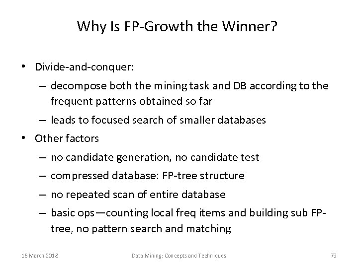 Why Is FP-Growth the Winner? • Divide-and-conquer: – decompose both the mining task and