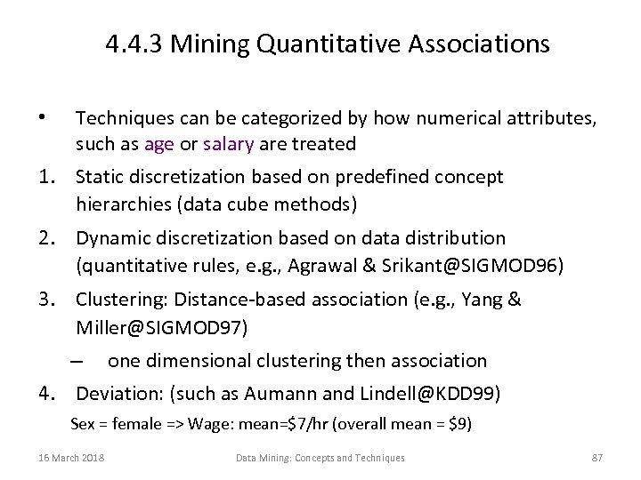 4. 4. 3 Mining Quantitative Associations • Techniques can be categorized by how numerical