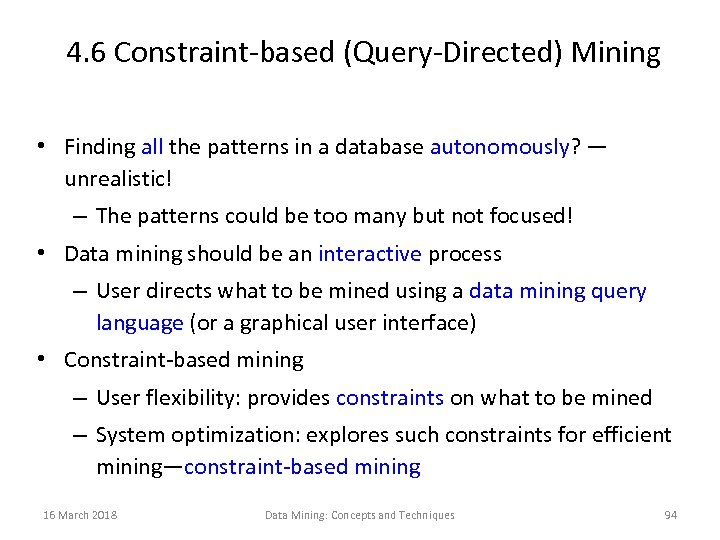 4. 6 Constraint-based (Query-Directed) Mining • Finding all the patterns in a database autonomously?