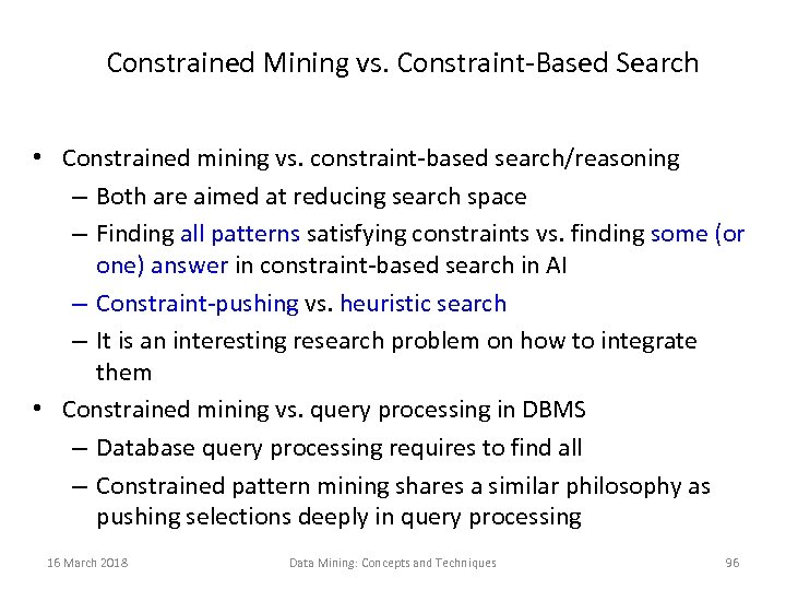 Constrained Mining vs. Constraint-Based Search • Constrained mining vs. constraint-based search/reasoning – Both are
