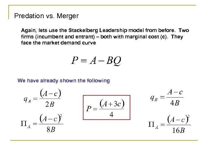Predation vs. Merger Again, lets use the Stackelberg Leadership model from before. Two firms