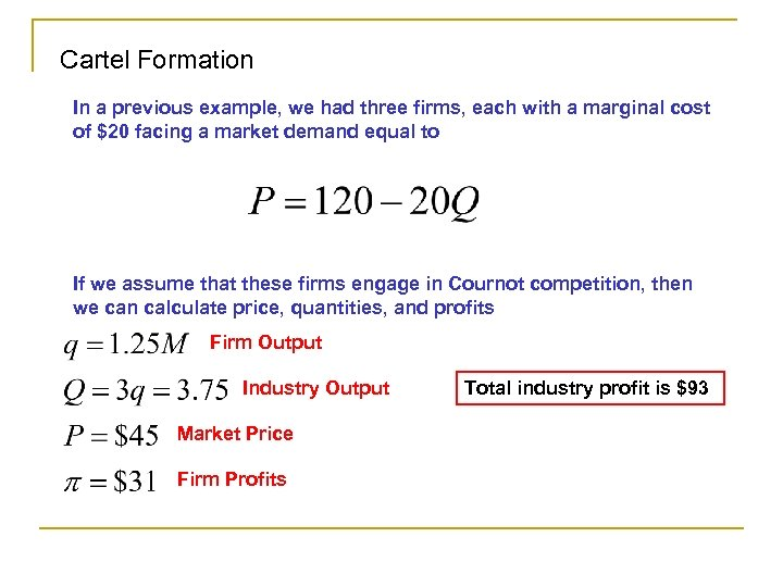 Cartel Formation In a previous example, we had three firms, each with a marginal