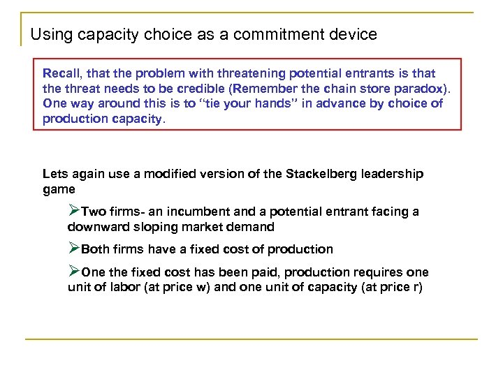 Using capacity choice as a commitment device Recall, that the problem with threatening potential