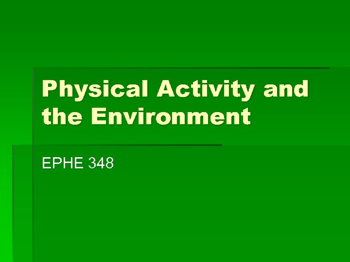 Physical Activity and the Environment EPHE 348