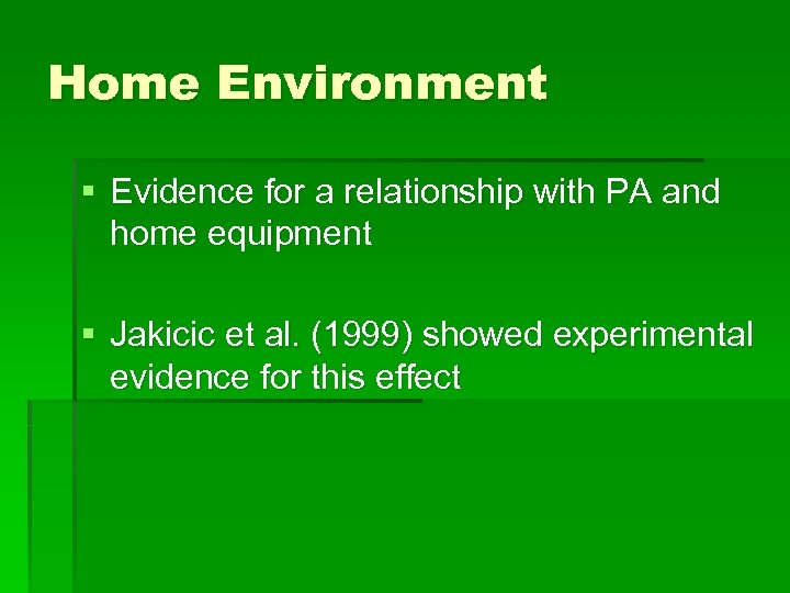 Home Environment § Evidence for a relationship with PA and home equipment § Jakicic