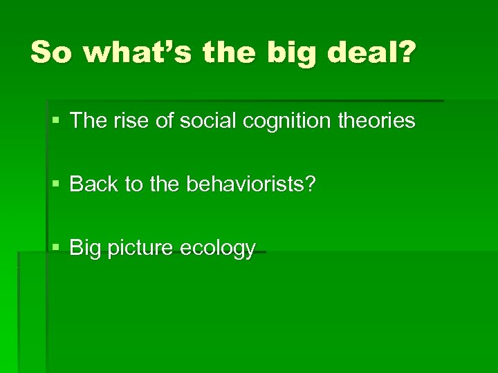 So what's the big deal? § The rise of social cognition theories § Back