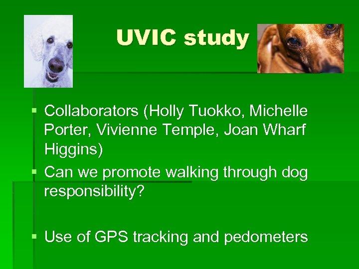 UVIC study § Collaborators (Holly Tuokko, Michelle Porter, Vivienne Temple, Joan Wharf Higgins) §