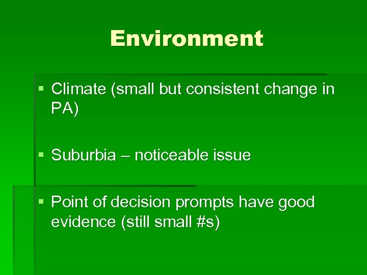 Environment § Climate (small but consistent change in PA) § Suburbia – noticeable issue