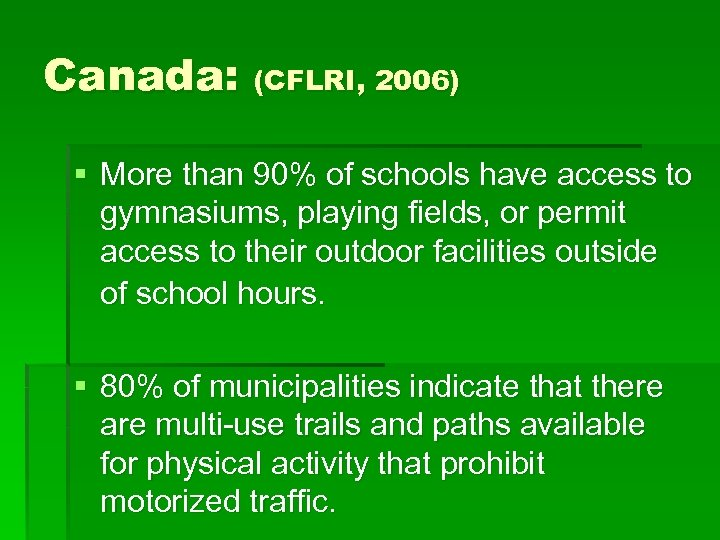 Canada: (CFLRI, 2006) § More than 90% of schools have access to gymnasiums, playing