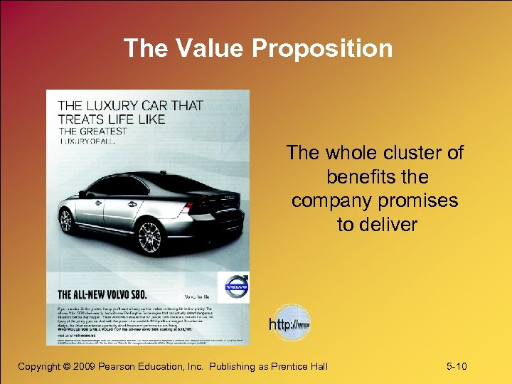 The Value Proposition The whole cluster of benefits the company promises to deliver Copyright
