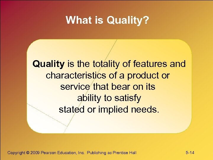 What is Quality? Quality is the totality of features and characteristics of a product