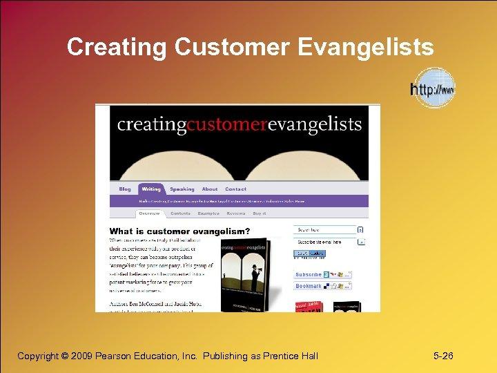 Creating Customer Evangelists Copyright © 2009 Pearson Education, Inc. Publishing as Prentice Hall 5